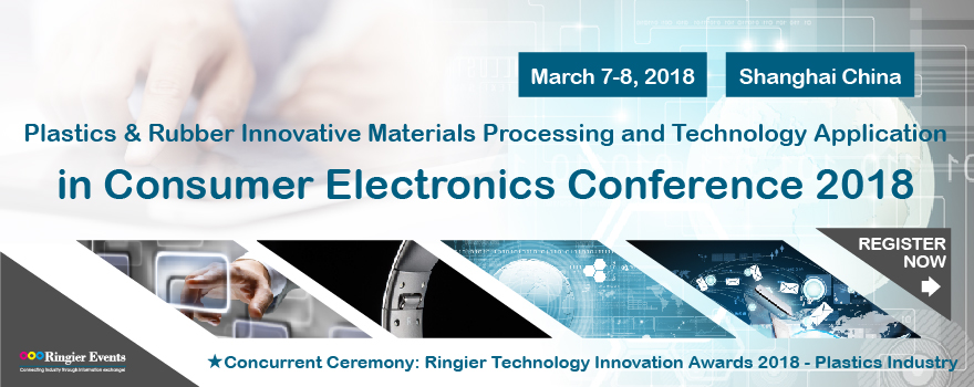 Plastics & Rubber Innovative Materials Processing and Technology Application in Consumer Electronics Conference 2018
