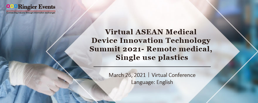 Virtual ASEAN Medical Device Innovation Technology Summit 2021- Remote medical, Single use plastics