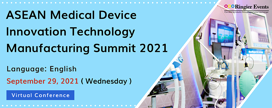 ASEAN Medical Device Innovation Technology Manufacturing Summit 2021