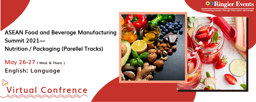 ASEAN Food and Beverage Manufacturing Summit 2021— Nutrition / Packaging (Parellel Tracks)