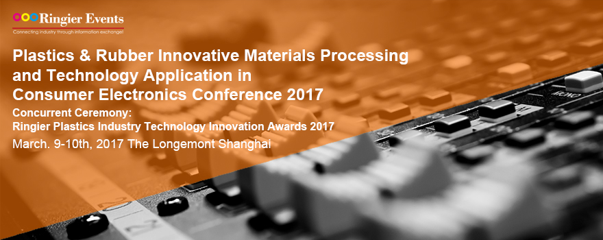 Plastics & Rubber Innovative Materials Processing and Technology Application in Consumer Electronics Conference 2017